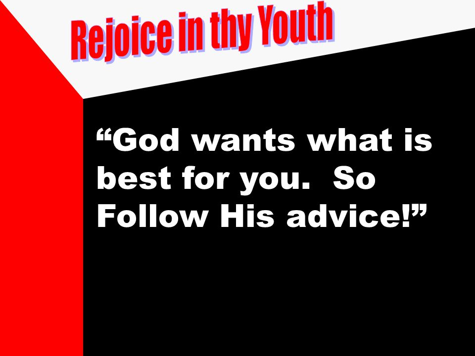 """God wants what is best for you. So Follow His advice!"""