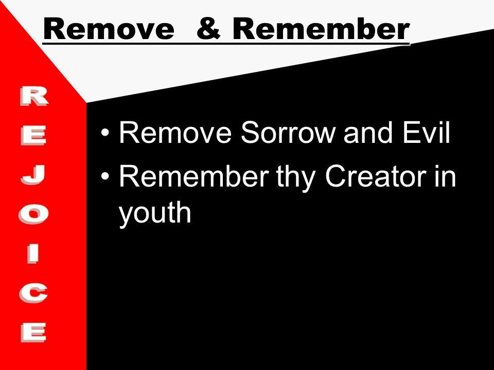 Remove & Remember Remove Sorrow and EvilRemove Sorrow and Evil Remember thy Creator in youthRemember thy Creator in youth