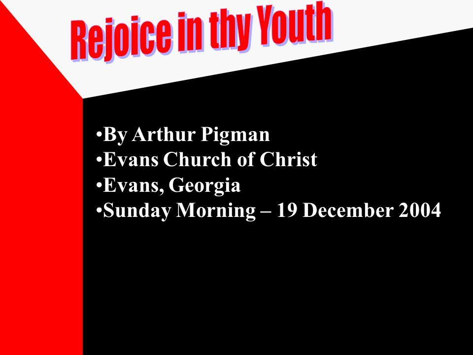 By Arthur PigmanBy Arthur Pigman Evans Church of ChristEvans Church of Christ Evans, GeorgiaEvans, Georgia Sunday Morning – 19 December 2004Sunday Morning – 19 December 2004