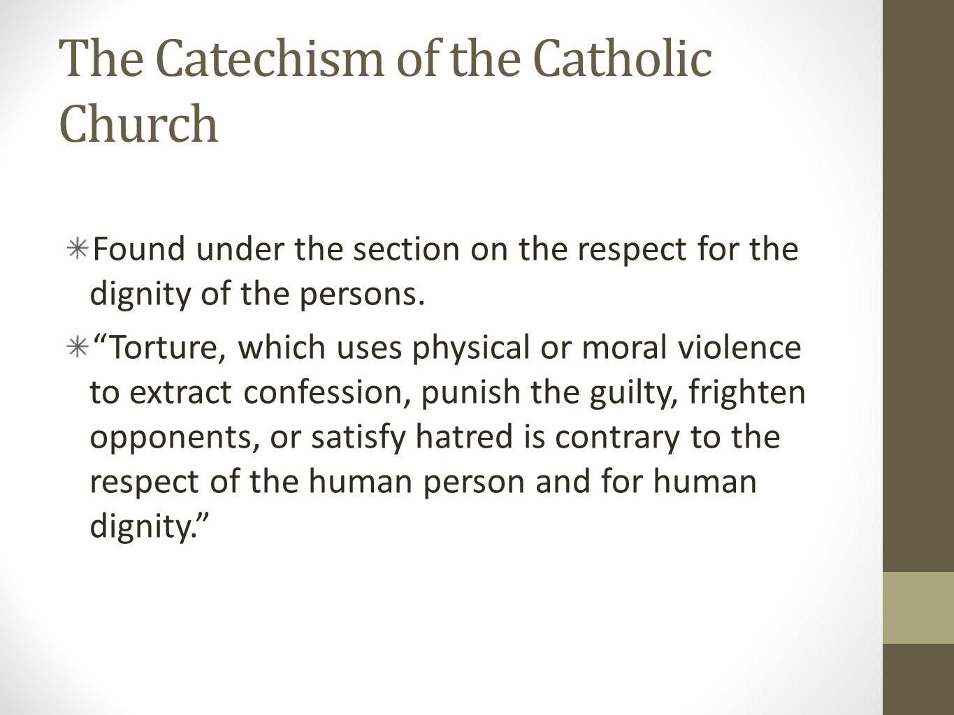 The Catechism of the Catholic Church Found under the section on the respect for the dignity of the persons.