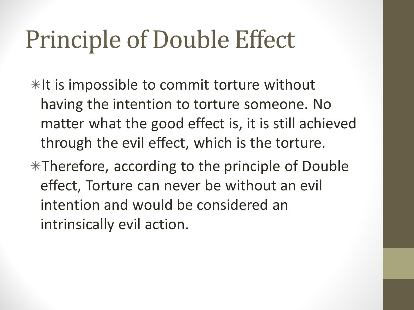 Principle of Double Effect It is impossible to commit torture without having the intention to torture someone.
