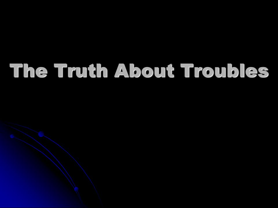 The Truth About Troubles