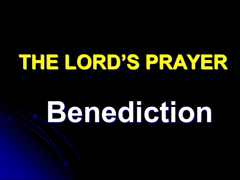 THE LORD'S PRAYER Benediction
