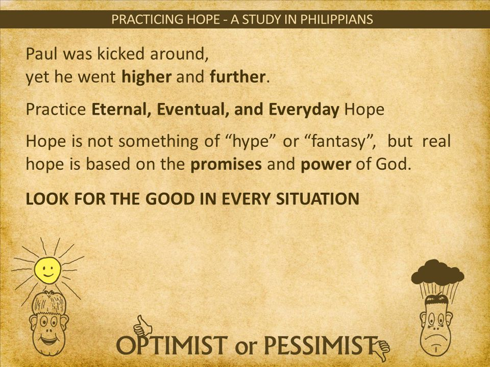"Paul was kicked around, yet he went higher and further. Practice Eternal, Eventual, and Everyday Hope Hope is not something of ""hype"" or ""fantasy"", bu"