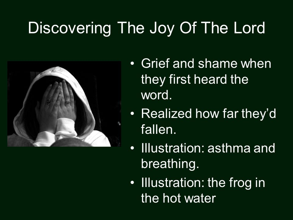 Discovering The Joy Of The Lord Grief and shame when they first heard the word. Realized how far they'd fallen. Illustration: asthma and breathing. Il
