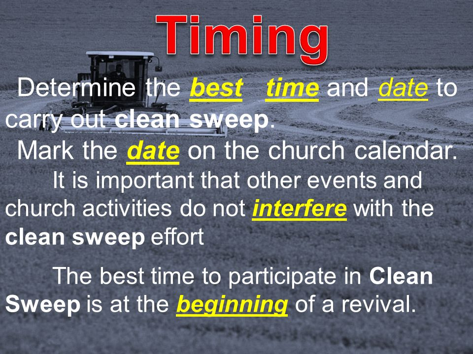 Determine the best time and date to carry out clean sweep. Mark the date on the church calendar. It is important that other events and church activiti