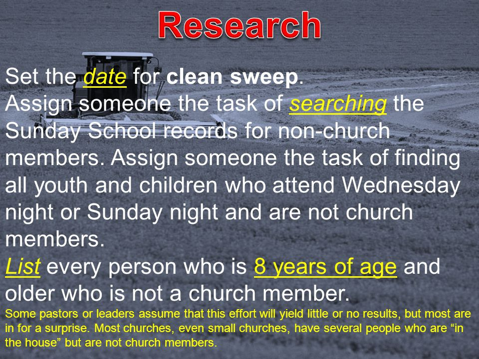Set the date for clean sweep. Assign someone the task of searching the Sunday School records for non-church members. Assign someone the task of findin