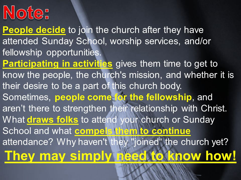 People decide to join the church after they have attended Sunday School, worship services, and/or fellowship opportunities. Participating in activitie