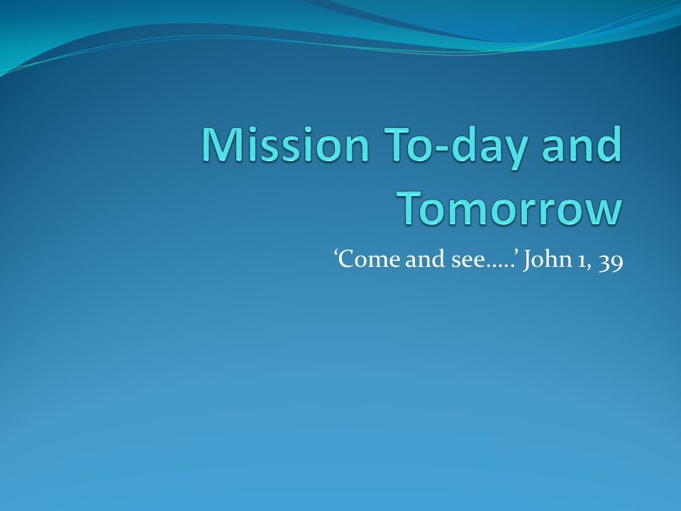 'Come and see…..' John 1, 39