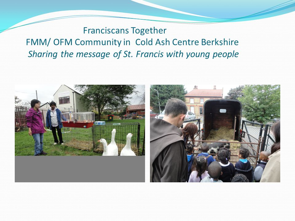 Franciscans Together FMM/ OFM Community in Cold Ash Centre Berkshire Sharing the message of St.