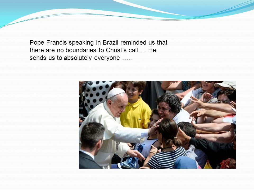 Pope Francis speaking in Brazil reminded us that there are no boundaries to Christ's call….