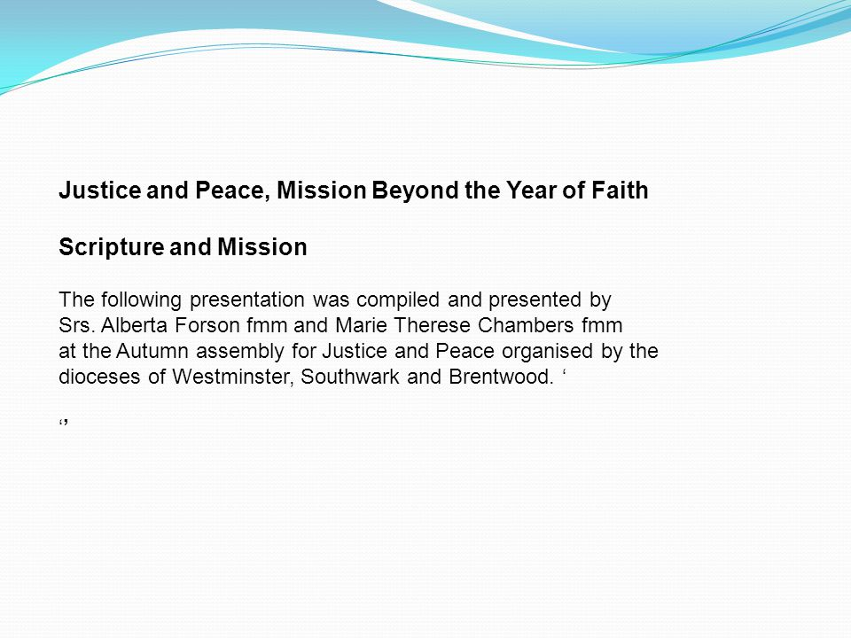Justice and Peace, Mission Beyond the Year of Faith Scripture and Mission The following presentation was compiled and presented by Srs.
