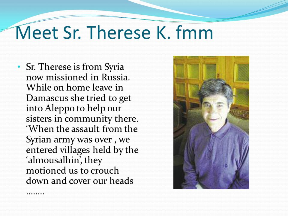 Meet Sr. Therese K. fmm Sr. Therese is from Syria now missioned in Russia.