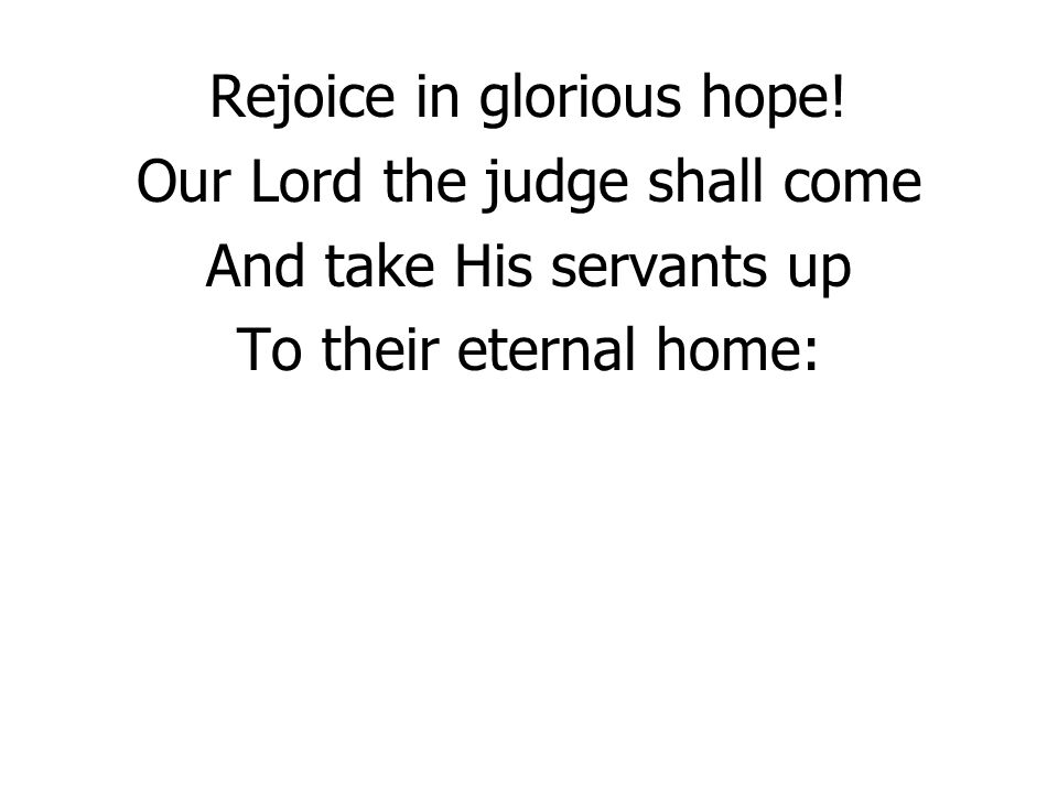 Lift up your heart, Lift up your voice! Rejoice, again, I say, rejoice! CCLI 142613