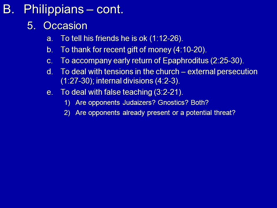 B.Philippians – cont. 5.Occasion a.To tell his friends he is ok (1:12-26).