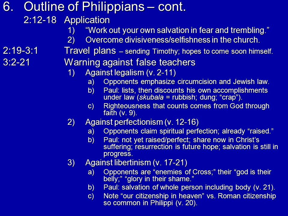 """6.Outline of Philippians – cont. 2:12-18Application 1)""""Work out your own salvation in fear and trembling."""" 2)Overcome divisiveness/selfishness in the"""