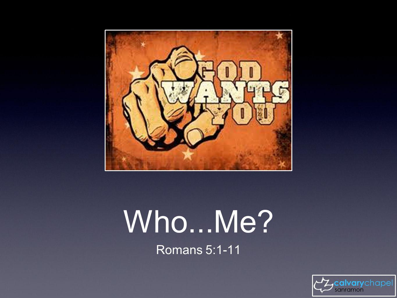 Who...Me Romans 5:1-11
