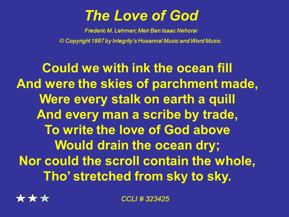The Love of God Frederic M. Lehman; Meir Ben Isaac Nehorai © Copyright 1997 by Integrity's Hosanna! Music and Word Music. Could we with ink the ocean