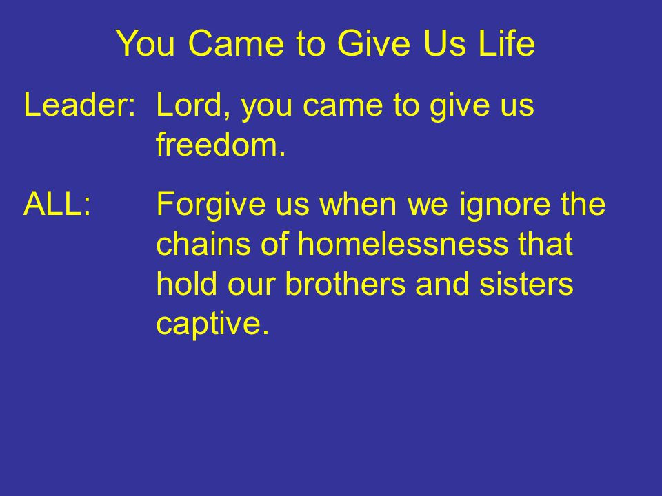 You Came to Give Us Life Leader:Lord, you came to give us peace.