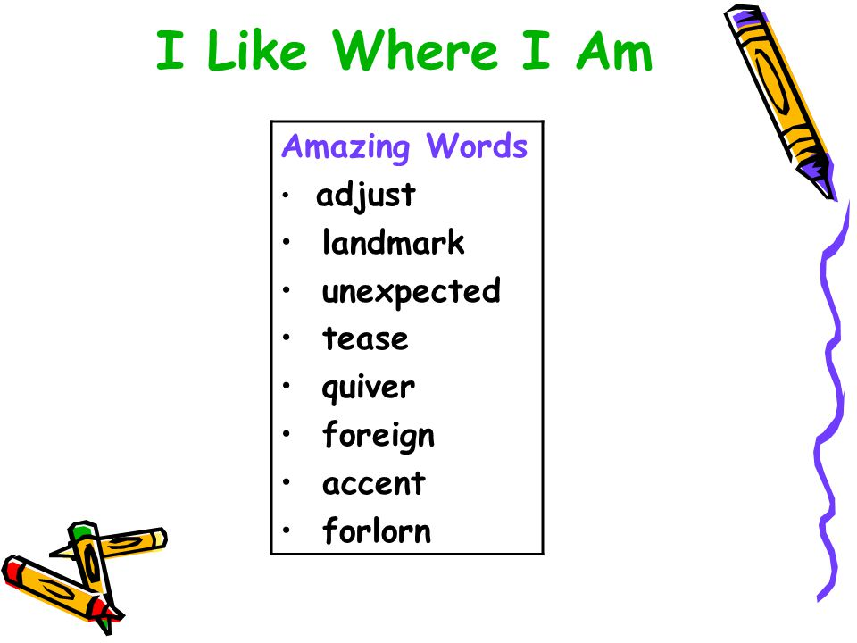 I Like Where I Am Amazing Words adjust landmark unexpected tease quiver foreign accent forlorn