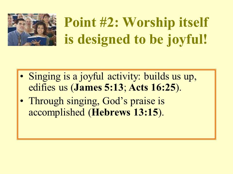 Point #2: Worship itself is designed to be joyful.