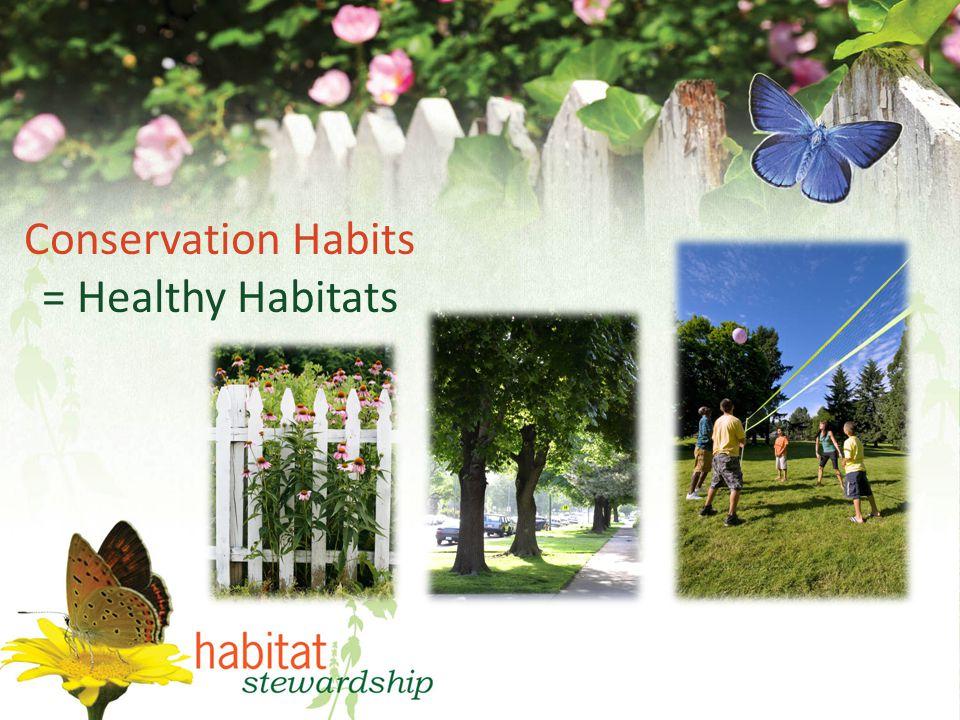 Conservation Habits = Healthy Habitats