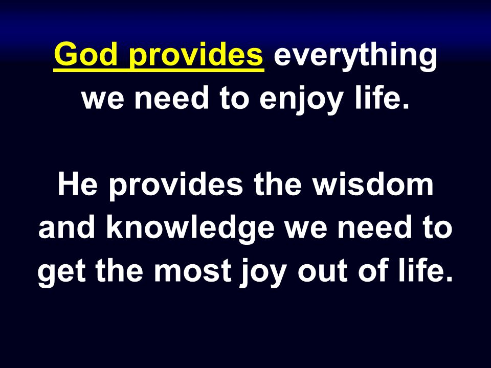 God provides everything we need to enjoy life.