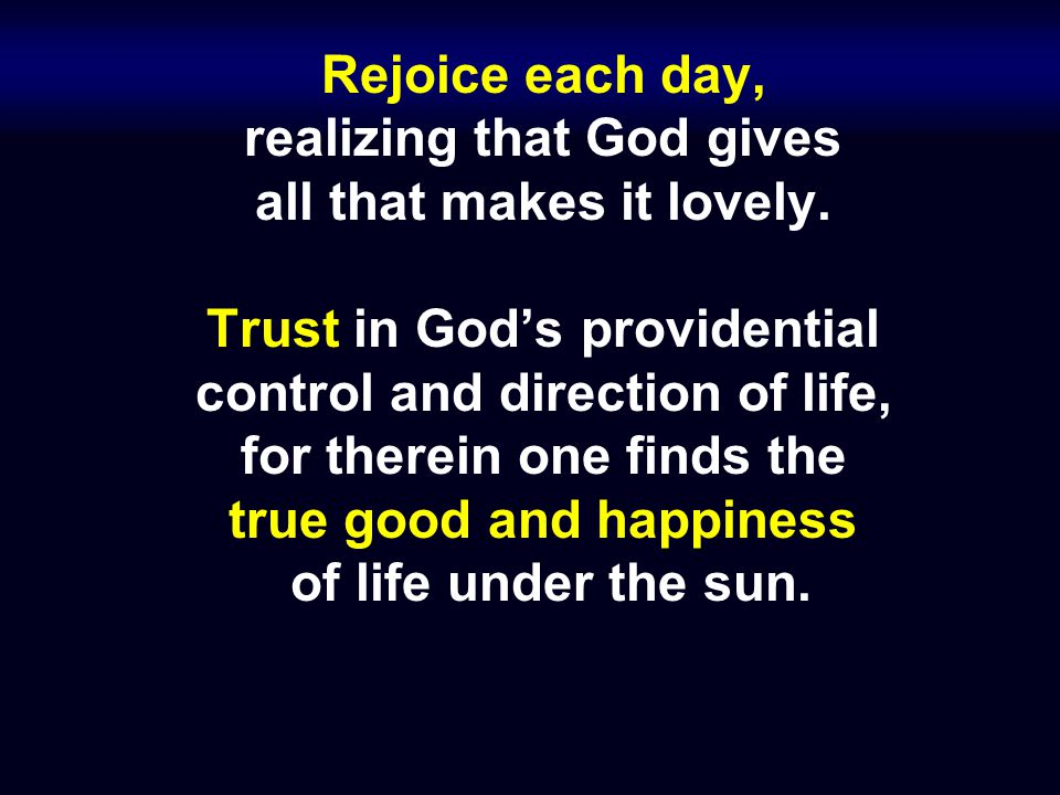 Rejoice each day, realizing that God gives all that makes it lovely.