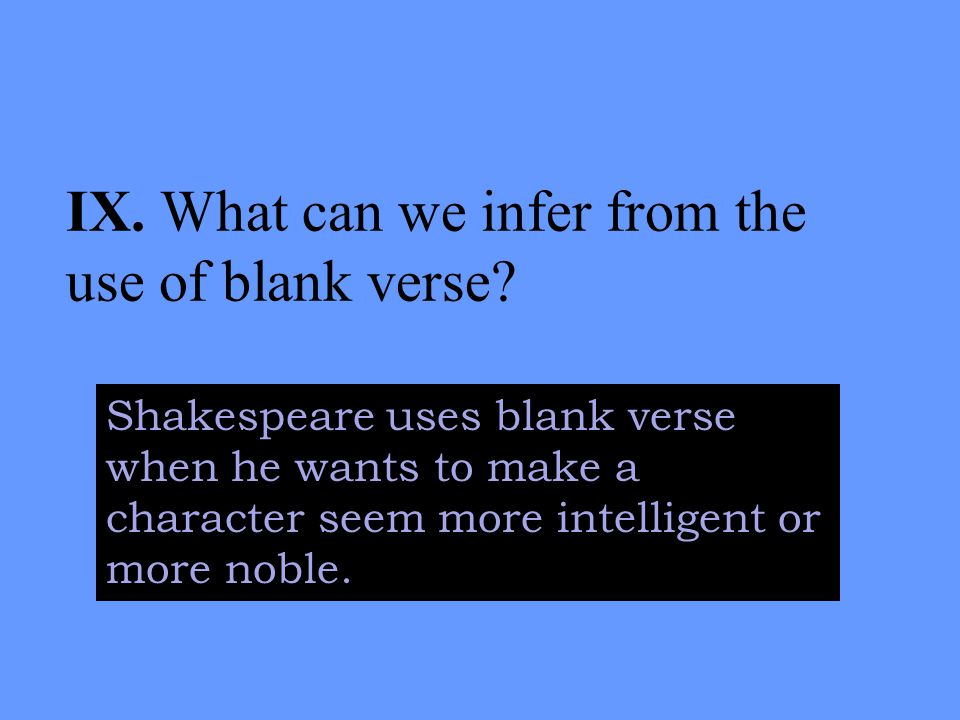 IX. What can we infer from the use of blank verse.