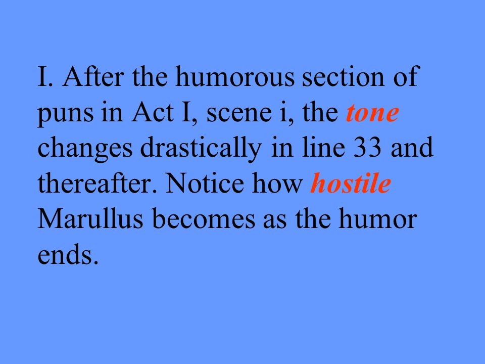 II.Pay close attention to Marullus hostile question in line 34: Wherefore rejoice.