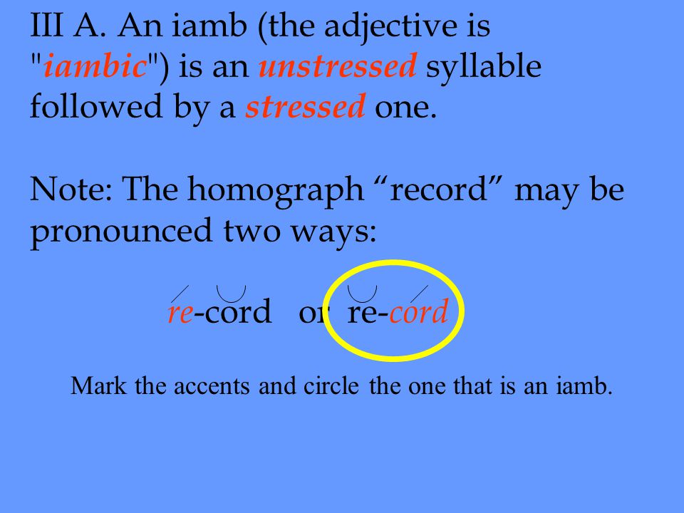 III B.Now that we know what an iamb is, we know that the pentameter must be iambic.