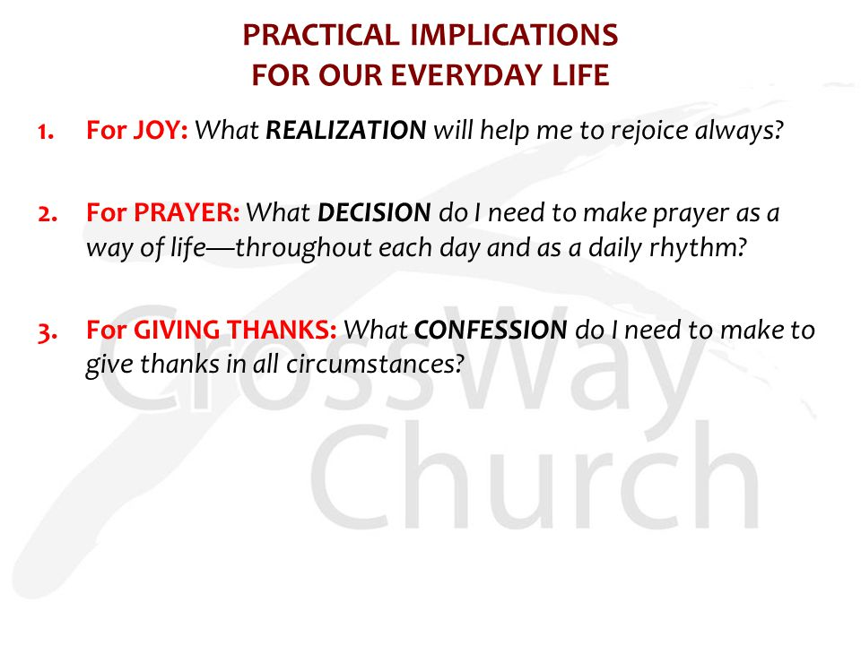 PRACTICAL IMPLICATIONS FOR OUR EVERYDAY LIFE 1.For JOY: What REALIZATION will help me to rejoice always.