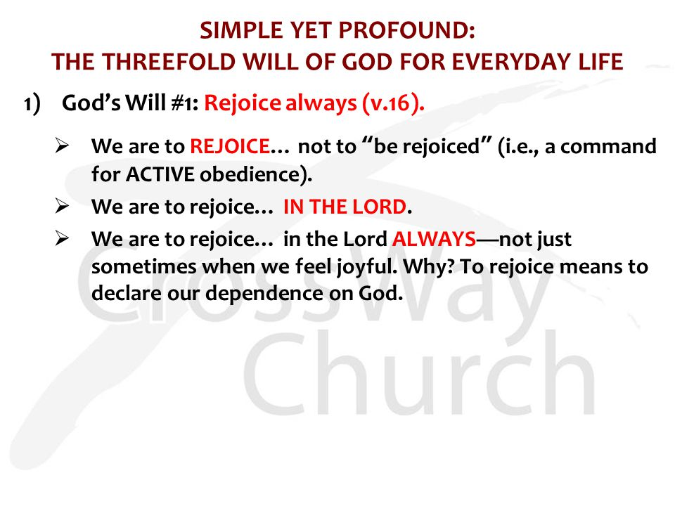 SIMPLE YET PROFOUND: THE THREEFOLD WILL OF GOD FOR EVERYDAY LIFE 1)God's Will #1: Rejoice always (v.16).