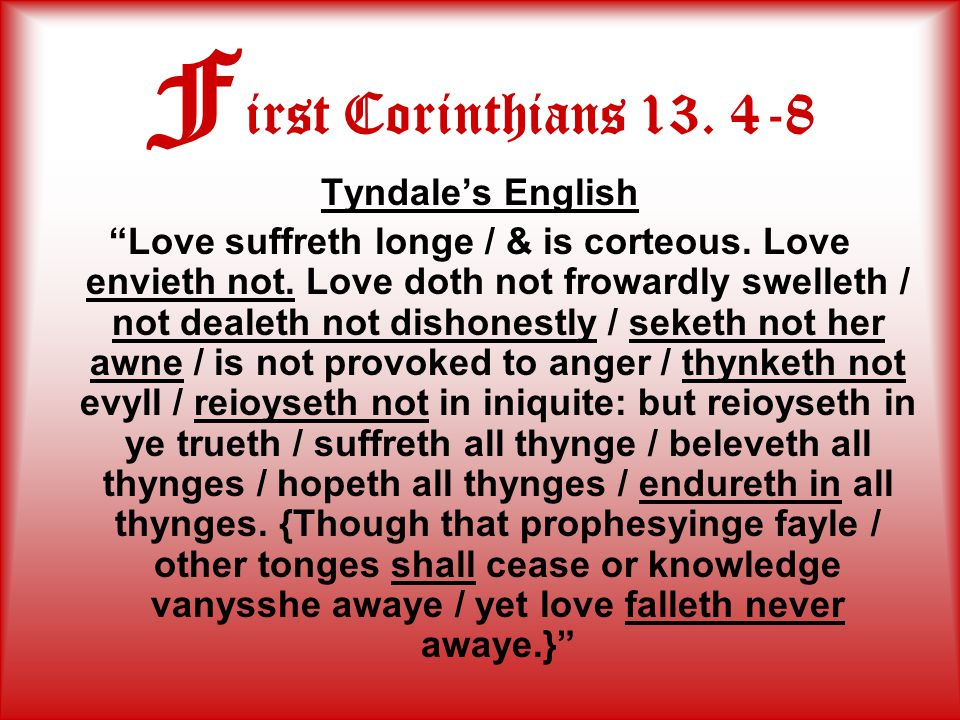 F irst Corinthians 13. 4-8 Tyndale's English Love suffreth longe / & is corteous.