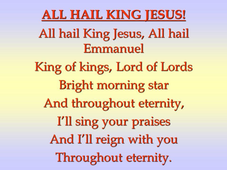 ALL HAIL KING JESUS.