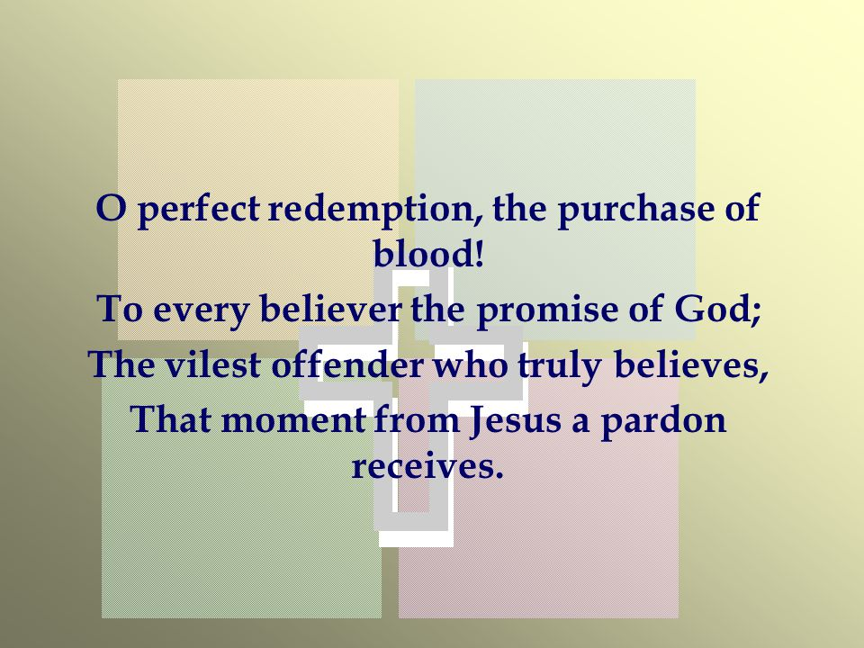 O perfect redemption, the purchase of blood.