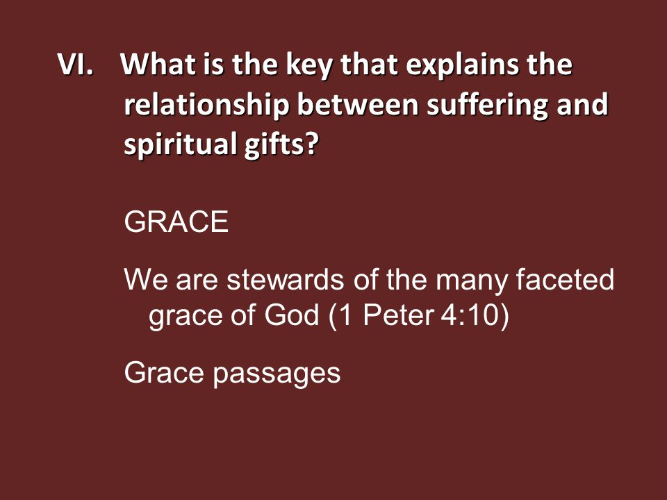 VI.What is the key that explains the relationship between suffering and spiritual gifts.