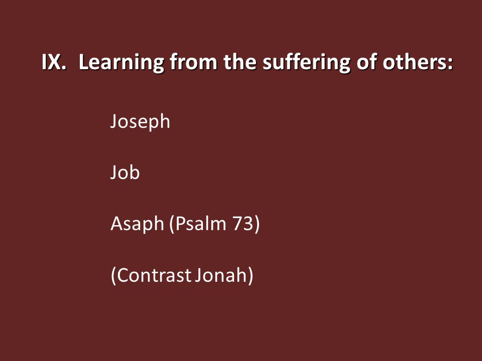 IX. Learning from the suffering of others: Joseph Job Asaph (Psalm 73) (Contrast Jonah)