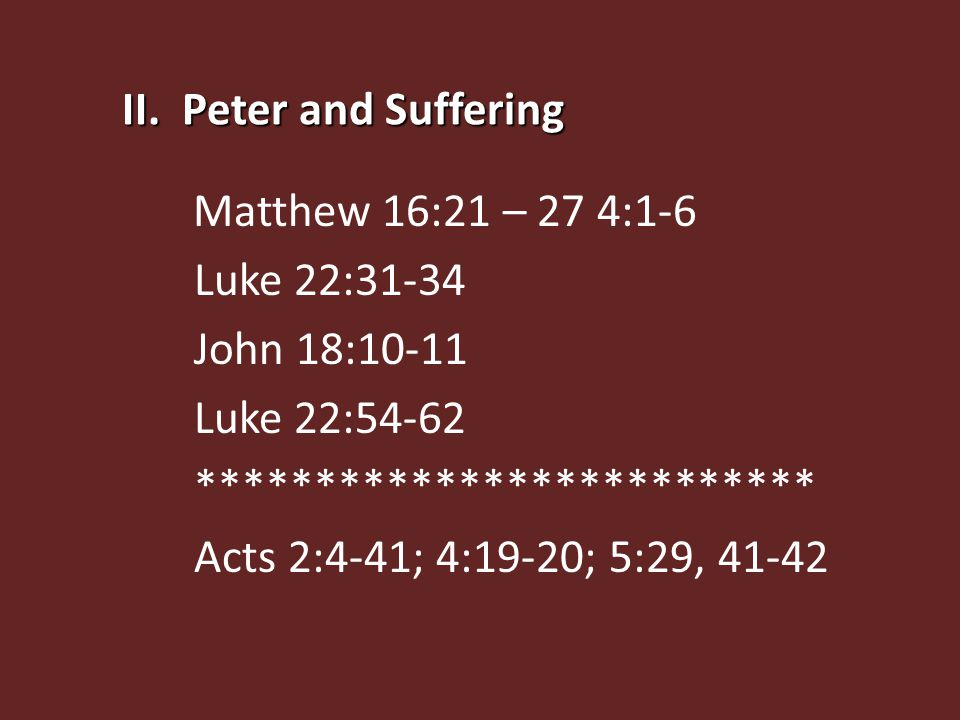 II. Peter and Suffering Matthew 16:21 – 27 4:1-6 Luke 22:31-34 John 18:10-11 Luke 22:54-62 ************************** Acts 2:4-41; 4:19-20; 5:29, 41-4