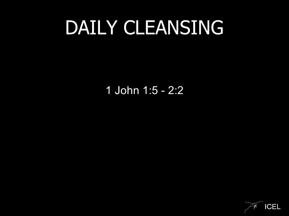 ICEL DAILY CLEANSING 1 John 1:5 - 2:2