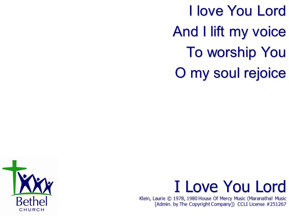 I Love You Lord Klein, Laurie © 1978, 1980 House Of Mercy Music (Maranatha! Music [Admin. by The Copyright Company]) CCLI License #251267 I love You L