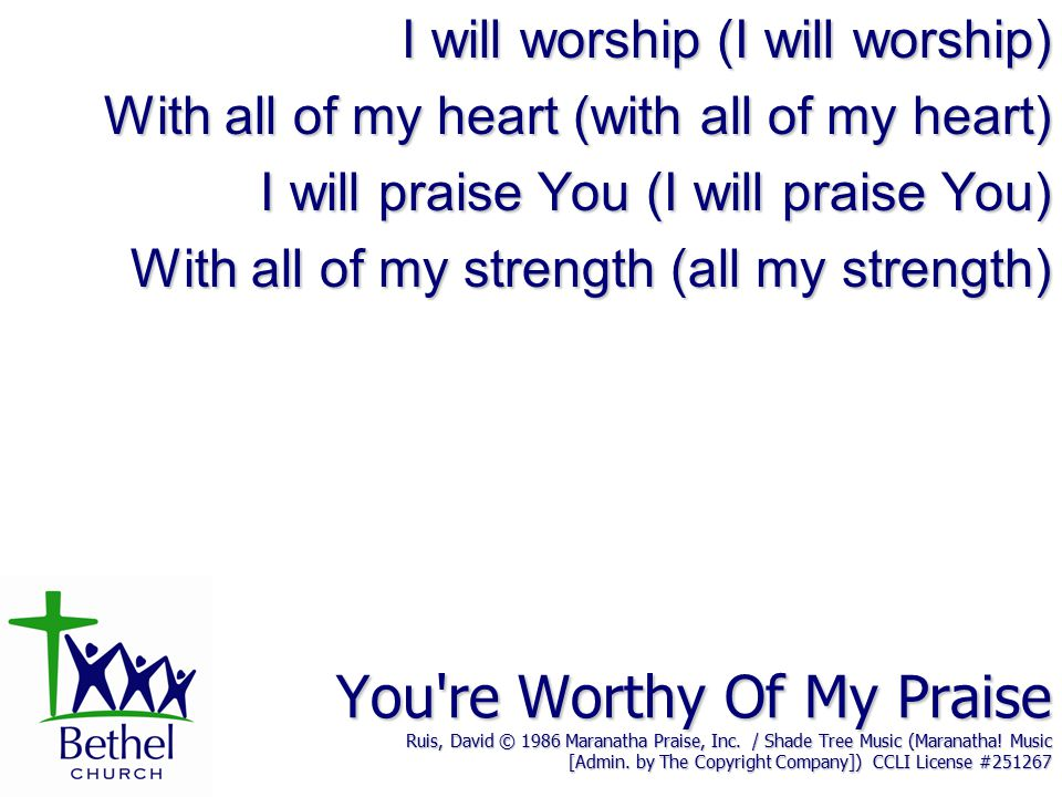 You re Worthy Of My Praise Ruis, David © 1986 Maranatha Praise, Inc.