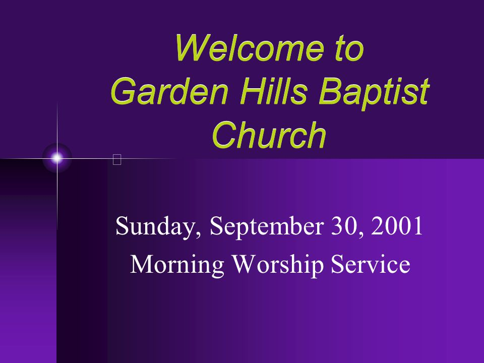 Welcome to Garden Hills Baptist Church Sunday, September 30, 2001 Morning Worship Service