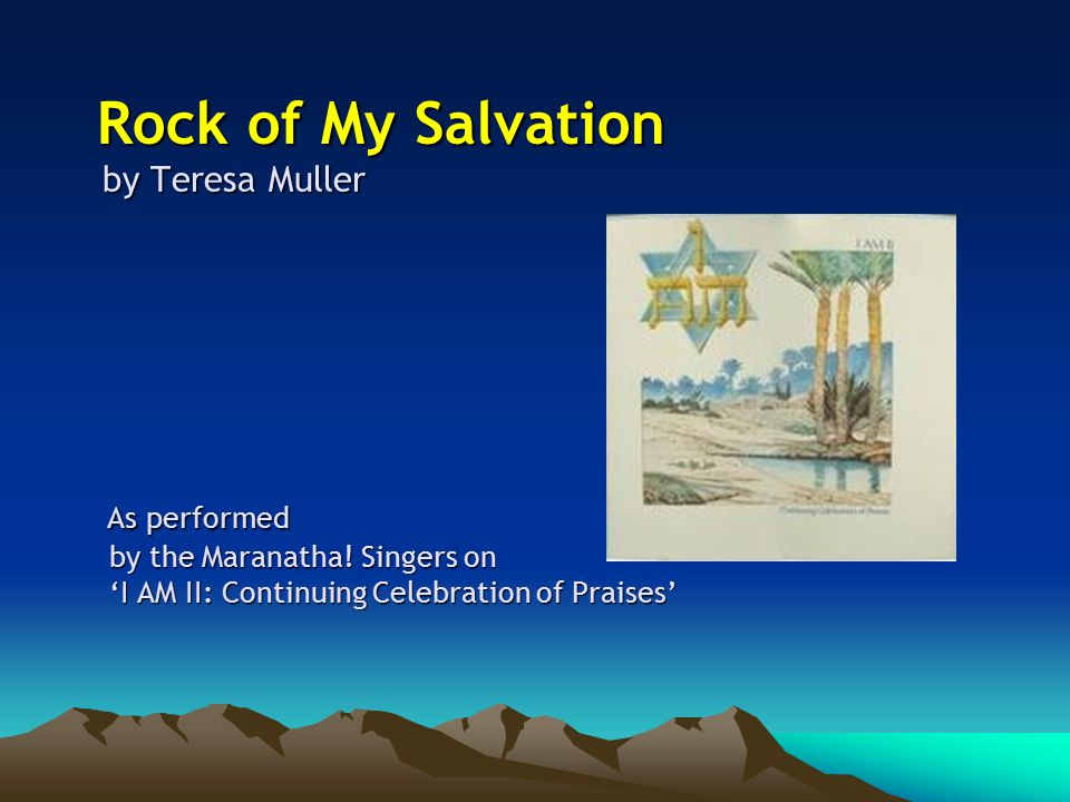 Rock of My Salvation by Teresa Muller As performed by the Maranatha.