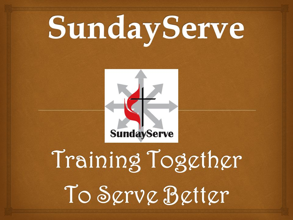 Regional Team Work… Church Leaders Secure Service Projects / Sites 1.Explain SundayServe 2.Offer benefit of MANY servers  Some will want to return.