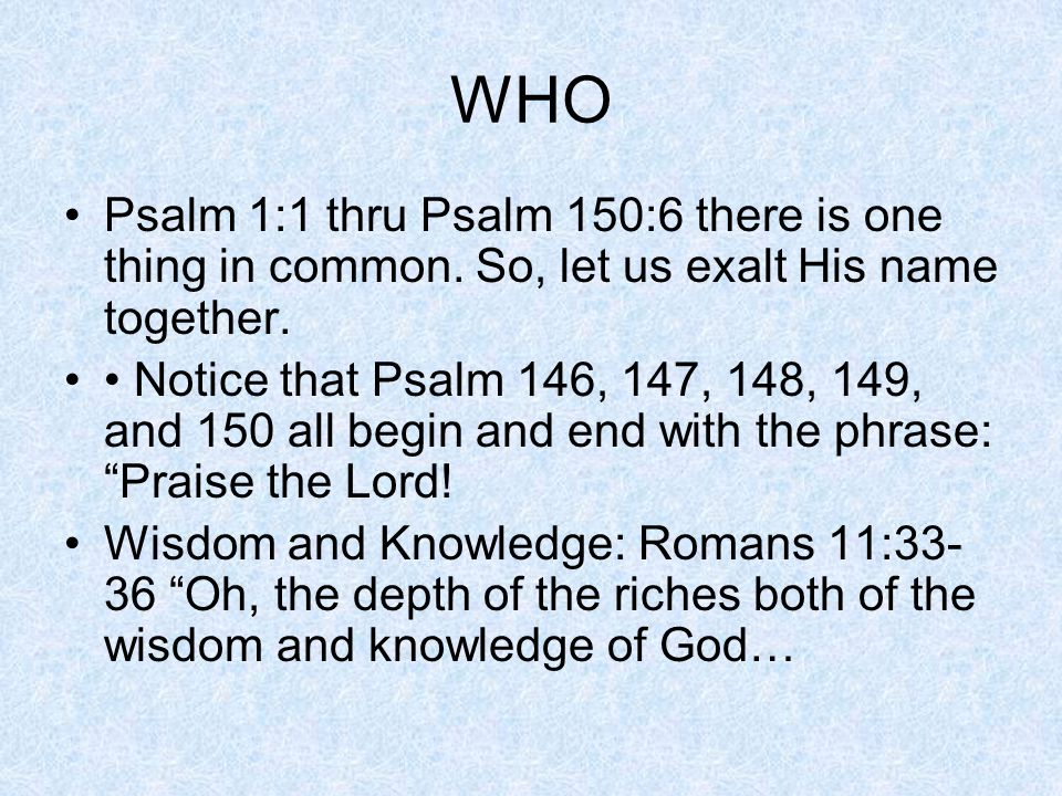 WHO Psalm 1:1 thru Psalm 150:6 there is one thing in common.