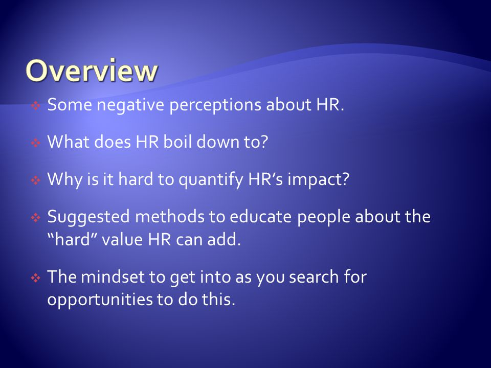  Some negative perceptions about HR.  What does HR boil down to.