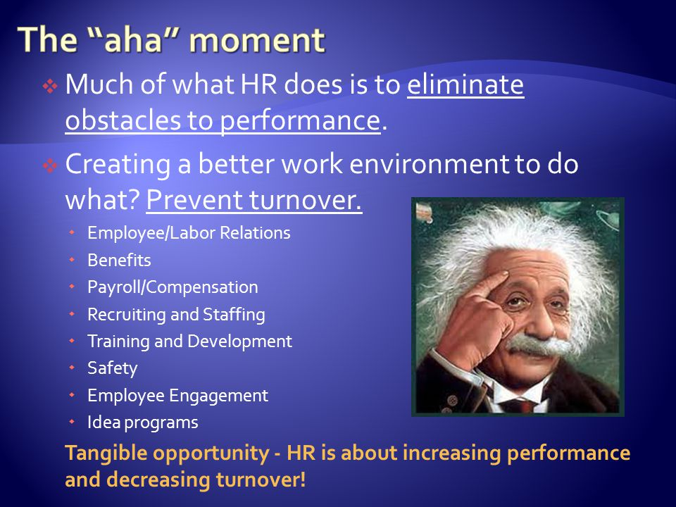  Much of what HR does is to eliminate obstacles to performance.