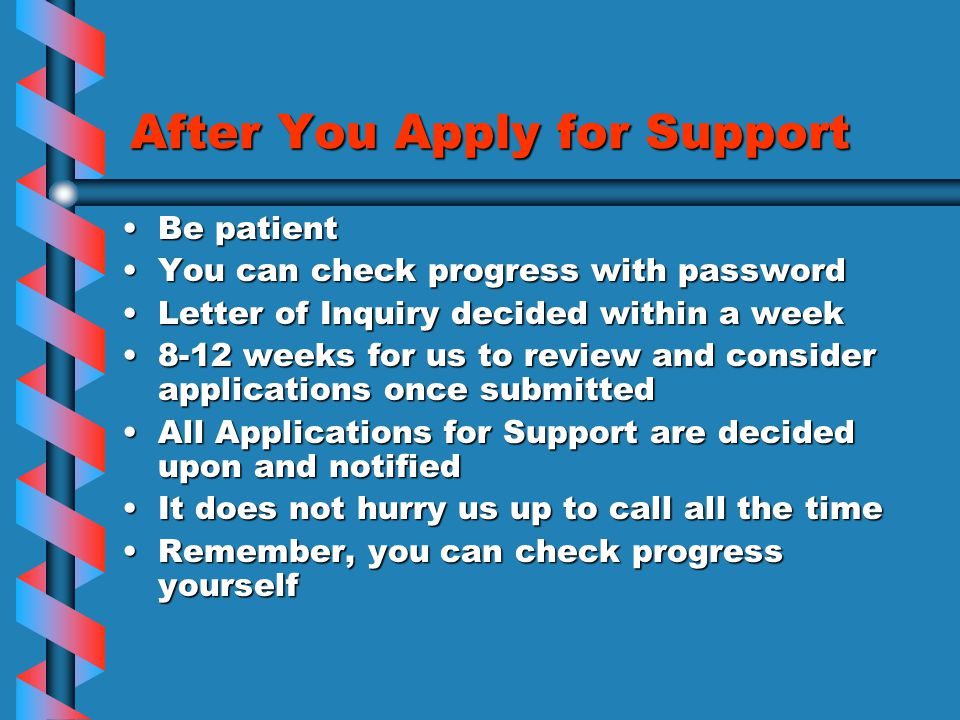 After You Apply for Support Be patientBe patient You can check progress with passwordYou can check progress with password Letter of Inquiry decided wi