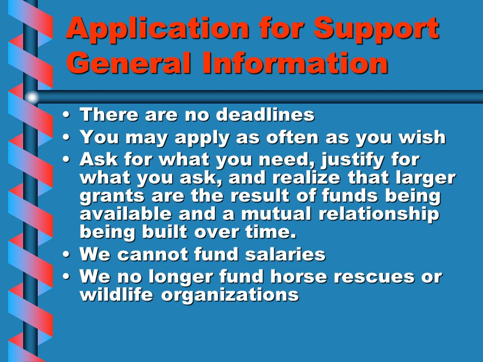 Application for Support General Information There are no deadlinesThere are no deadlines You may apply as often as you wishYou may apply as often as y